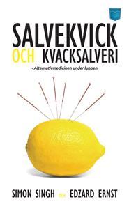 Salvekvick och kvacksalveri : alternativmedicinen under luppen