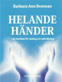 Helande händer - en handbok för healing och självläkning