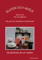 Gluten och mjölk : källan till moderna sjukdomar : så påverkas du av maten