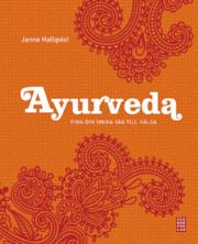 Ayurveda : Finn din unika väg till hälsa