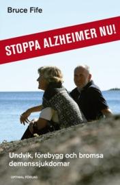 Stoppa Alzheimer nu! : undvik, förebygg och bromsa demenssjukdomar