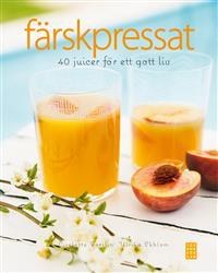 Färskpressat : 40 juicer för ett gott liv