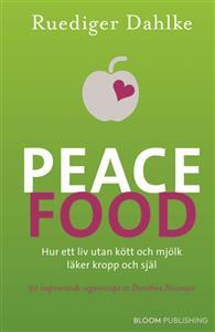 Peace Food - Hur ett liv utan kött och mjölk läker kropp och själ