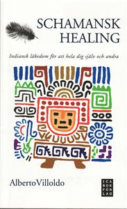 Schamansk healing - indiansk läkedom för att hela dig själv och andra