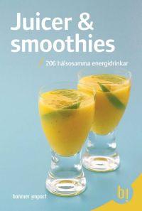 Juicer & smoothies : 206 hälsosamma energidrinkar