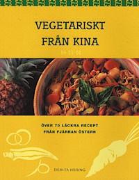 Vegetariskt från Kina, över 70 läckra recept från fjärran östern