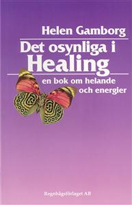 Det osynliga i healing : en bok om helande och energier