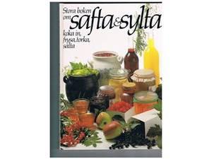 Stora boken om safta & sylta, koka in, frysa, torka, salta