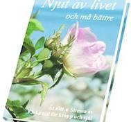 Njut av livet och må bättre - ät rätt, stressa av; kloka råd för kropp och själ